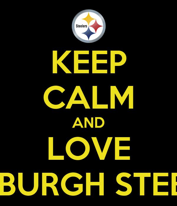 KEEP CALM AND LOVE PITTSBURGH STEELERS