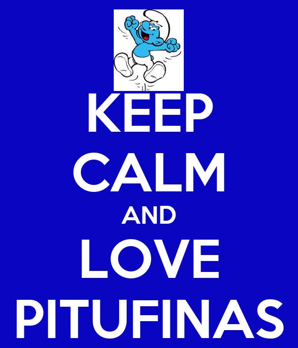 KEEP CALM AND LOVE PITUFINAS