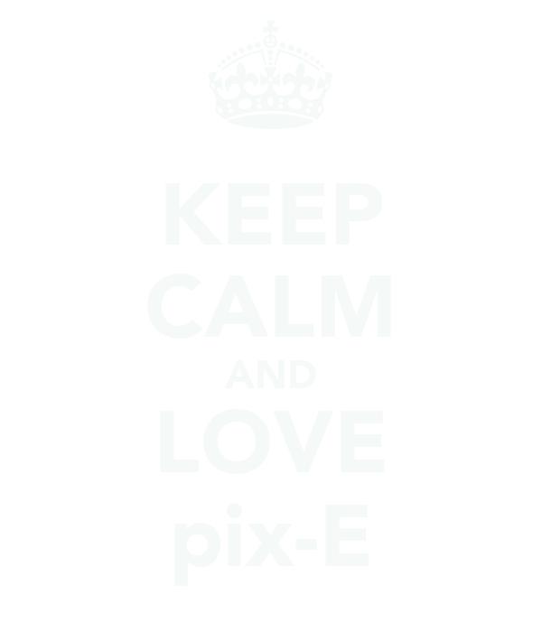 KEEP CALM AND LOVE pix-E