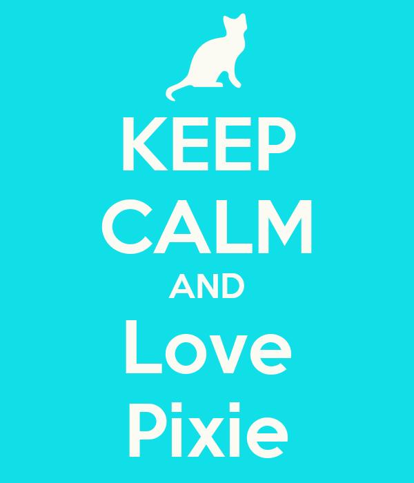 KEEP CALM AND Love Pixie