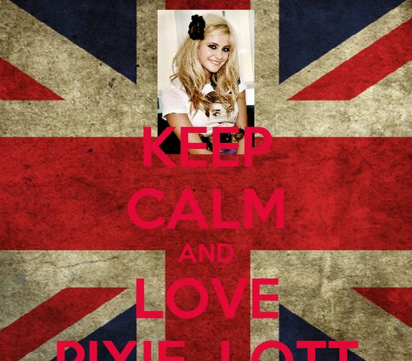 KEEP CALM AND LOVE PIXIE  LOTT
