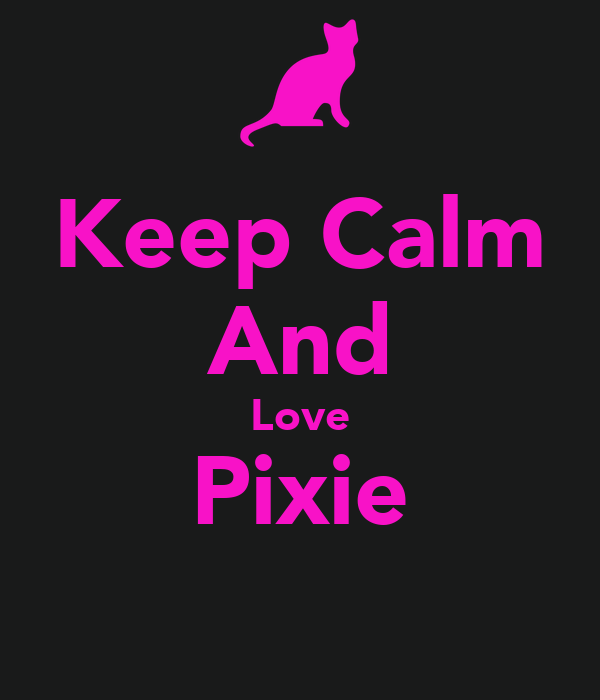 Keep Calm And Love Pixie