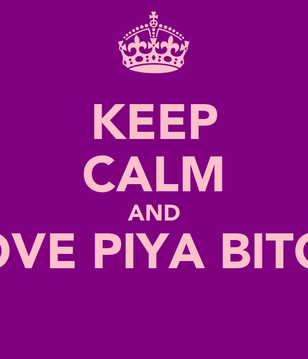 KEEP CALM AND LOVE PIYA BITCH