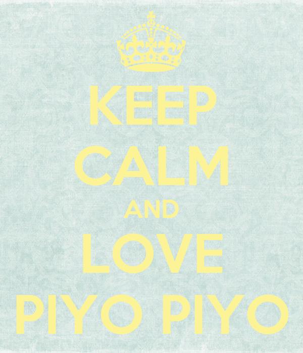 KEEP CALM AND LOVE PIYO PIYO