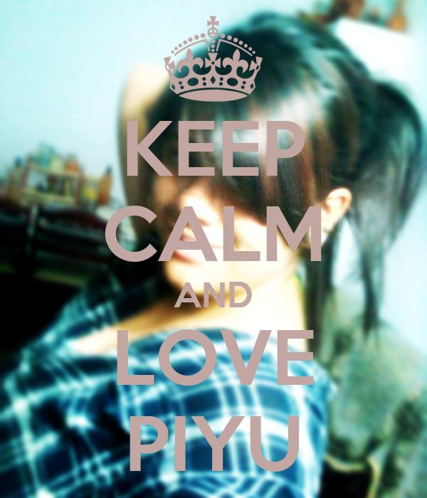 KEEP CALM AND LOVE PIYU