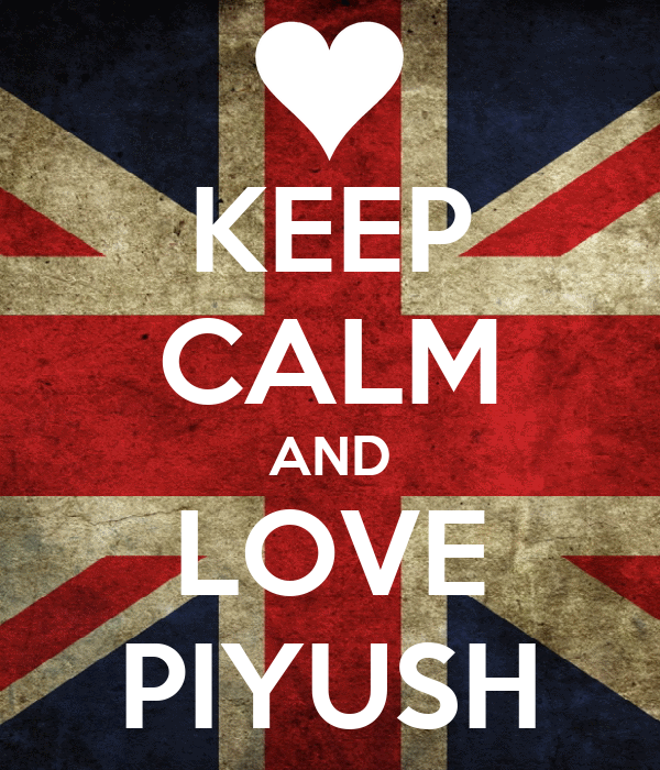 KEEP CALM AND LOVE PIYUSH