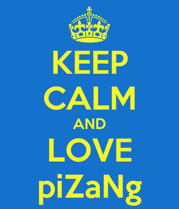 KEEP CALM AND LOVE piZaNg