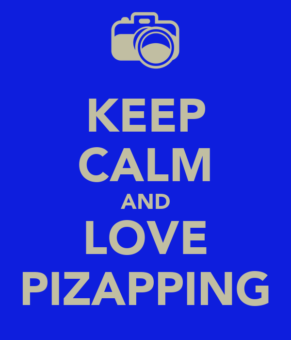 KEEP CALM AND LOVE PIZAPPING