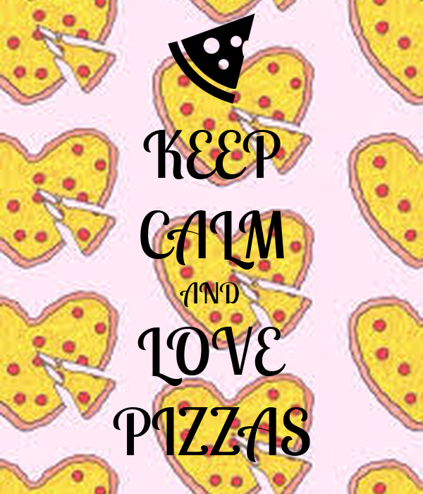 KEEP CALM AND LOVE PIZZAS