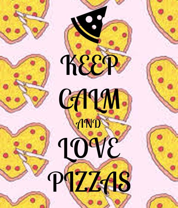 KEEP CALM AND LOVE PIZZAS