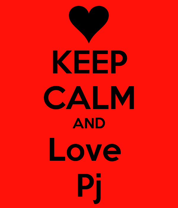 KEEP CALM AND Love  Pj