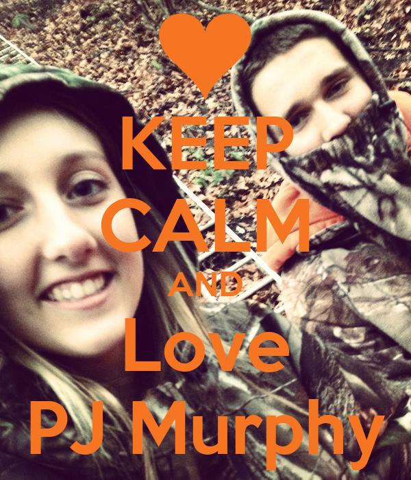 KEEP CALM AND Love PJ Murphy