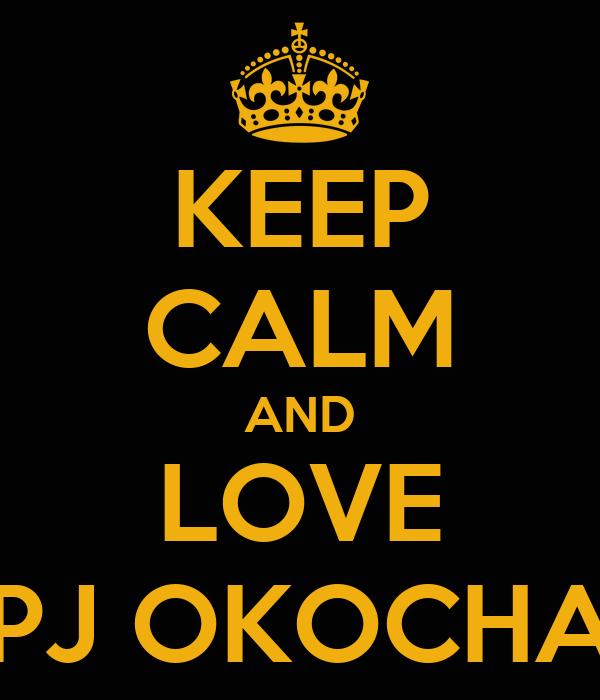 KEEP CALM AND LOVE PJ OKOCHA
