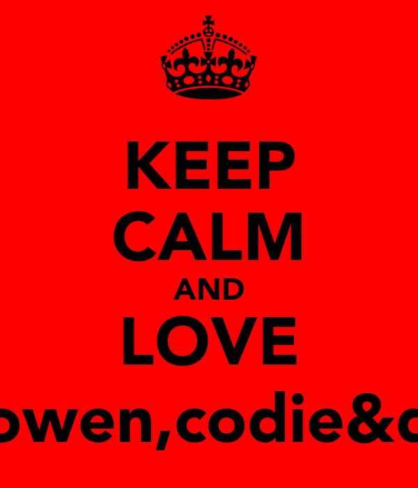 KEEP CALM AND LOVE pj,owen,codie&dad