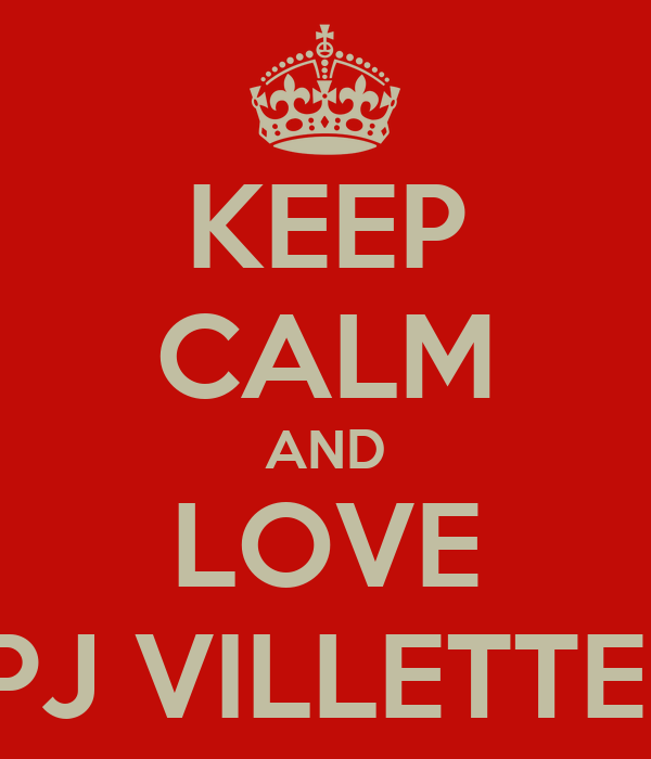KEEP CALM AND LOVE PJ VILLETTE