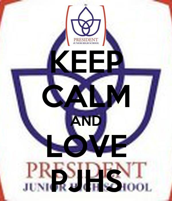 KEEP CALM AND LOVE PJHS