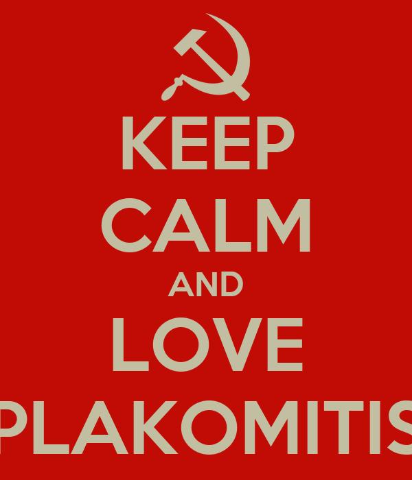 KEEP CALM AND LOVE PLAKOMITIS