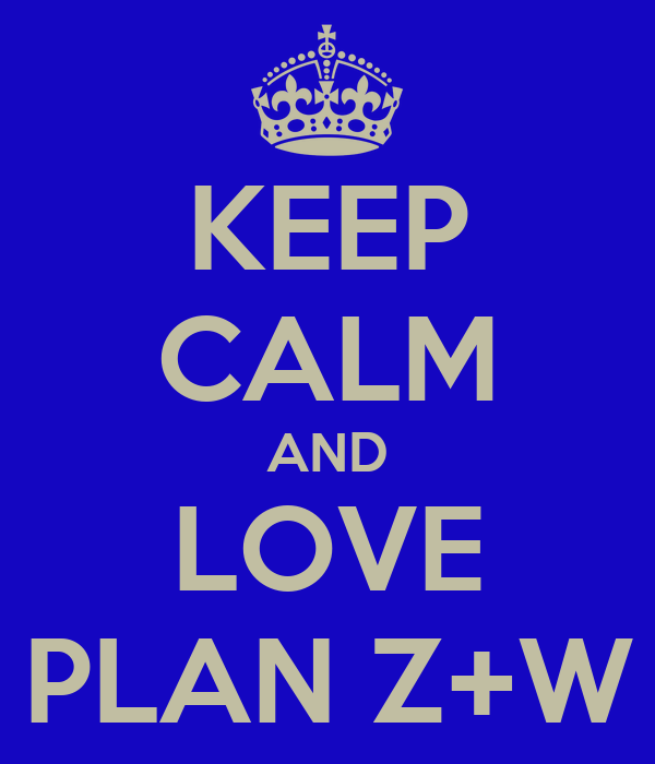 KEEP CALM AND LOVE PLAN Z+W