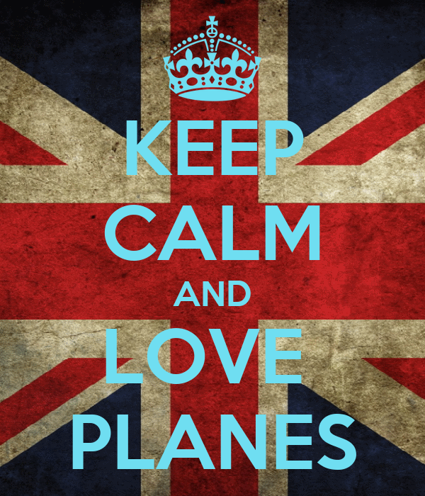 KEEP CALM AND LOVE  PLANES