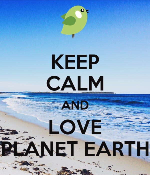 KEEP CALM AND LOVE PLANET EARTH