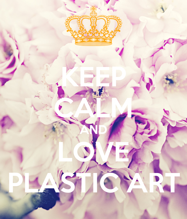 KEEP CALM AND LOVE PLASTIC ART