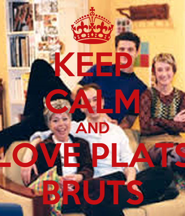 KEEP CALM AND LOVE PLATS BRUTS