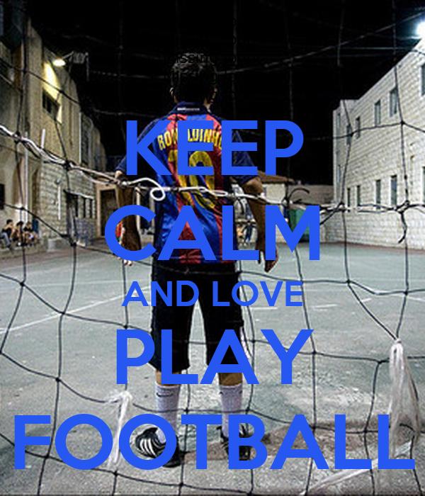 KEEP CALM AND LOVE PLAY FOOTBALL