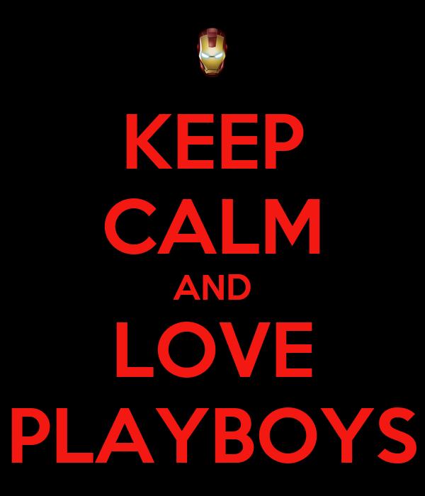 KEEP CALM AND LOVE PLAYBOYS