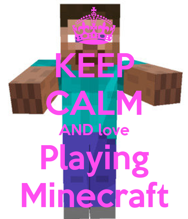 KEEP CALM AND love Playing Minecraft