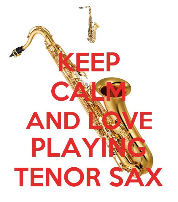 KEEP CALM AND LOVE PLAYING TENOR SAX