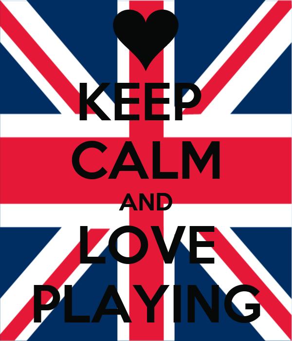 KEEP  CALM AND LOVE PLAYING