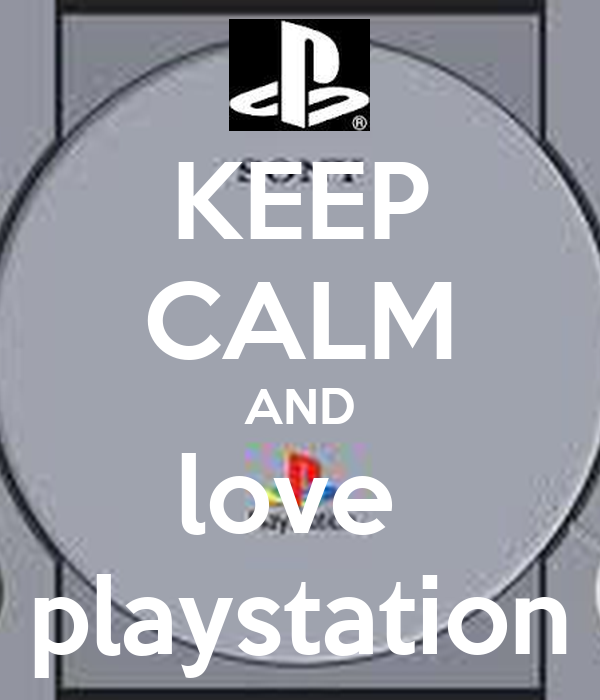KEEP CALM AND love  playstation
