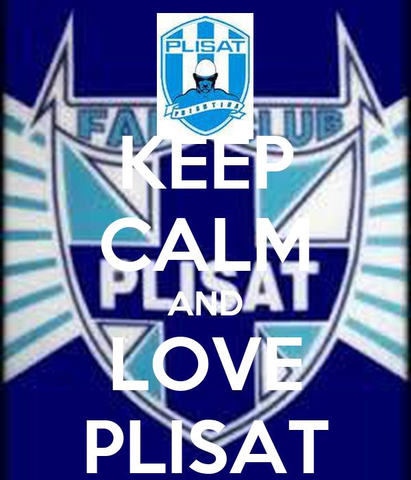 KEEP CALM AND LOVE PLISAT