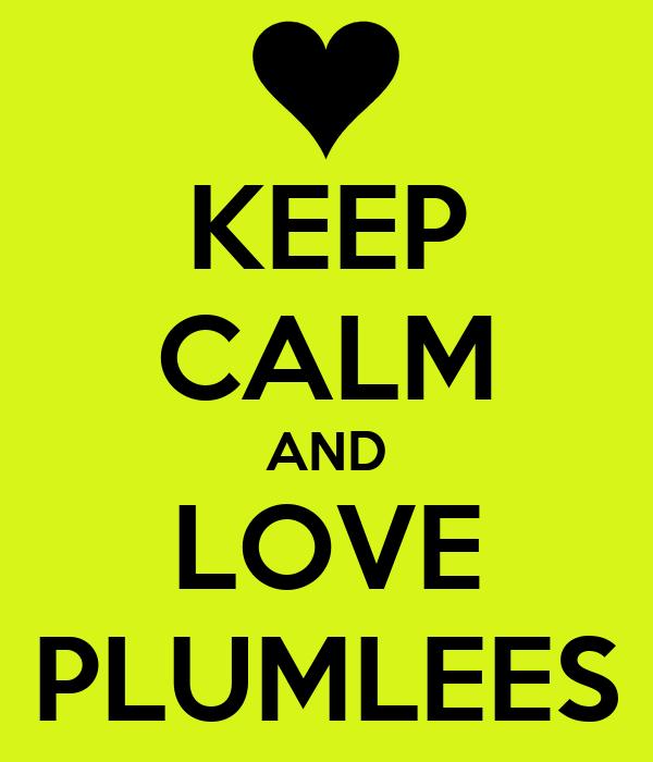 KEEP CALM AND LOVE PLUMLEES