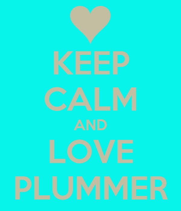 KEEP CALM AND LOVE PLUMMER