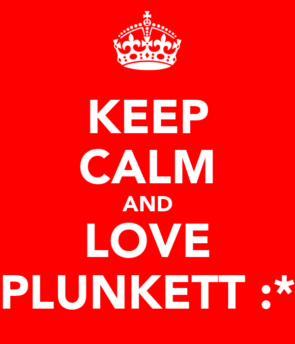 KEEP CALM AND LOVE PLUNKETT :*