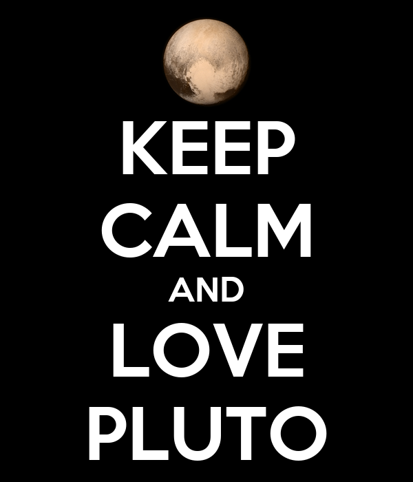 KEEP CALM AND LOVE PLUTO