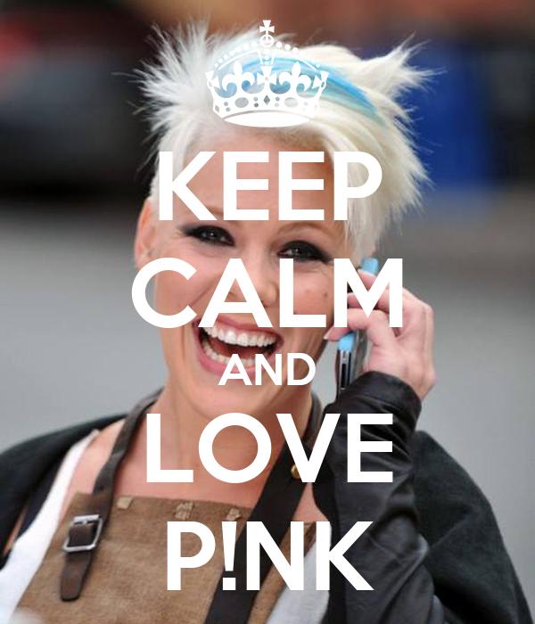 KEEP CALM AND LOVE P!NK
