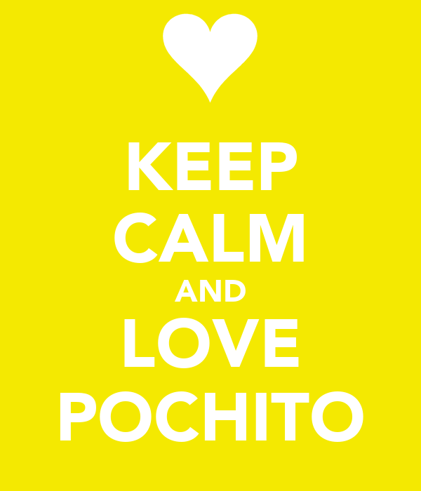KEEP CALM AND LOVE POCHITO