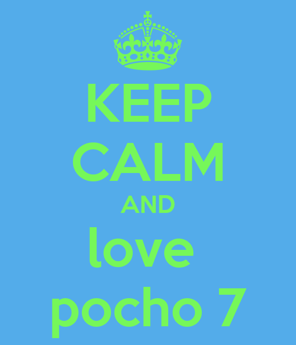 KEEP CALM AND love  pocho 7