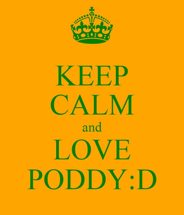 KEEP CALM and LOVE PODDY:D