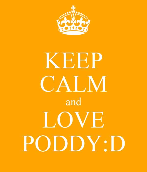 KEEP CALM and LOVE PODDY:D