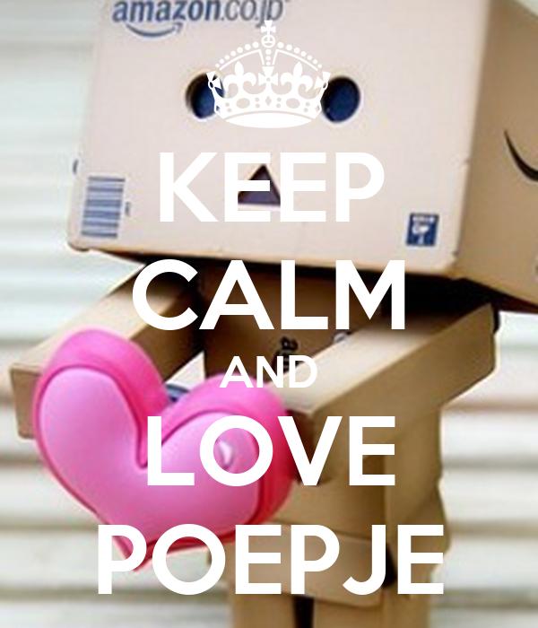 KEEP CALM AND LOVE POEPJE