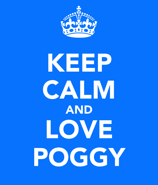 KEEP CALM AND LOVE POGGY