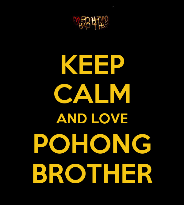 KEEP CALM AND LOVE POHONG BROTHER