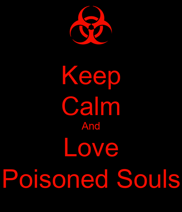 Keep Calm And Love Poisoned Souls