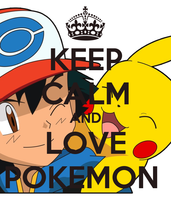 KEEP CALM AND LOVE POKEMON