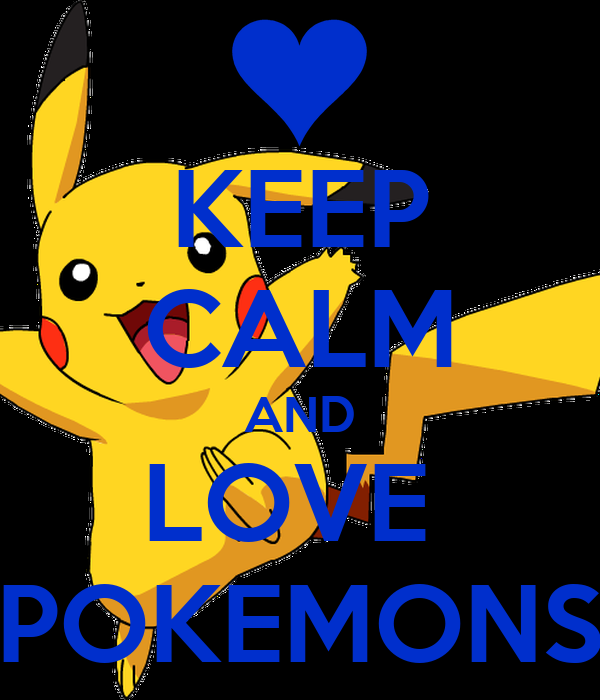 KEEP CALM AND LOVE  POKEMONS