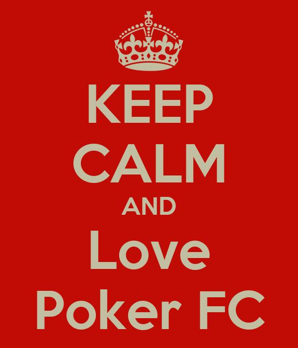 Keep Calm And Love Poker Fc Poster Sukmawan Satria Keep Calm O Matic