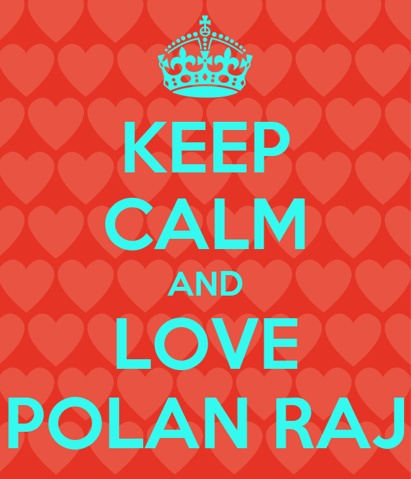 KEEP CALM AND LOVE POLAN RAJ